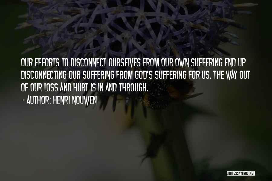 Hurt Ourselves Quotes By Henri Nouwen