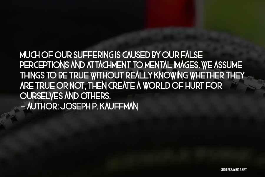Hurt Ourselves Quotes By Joseph P. Kauffman