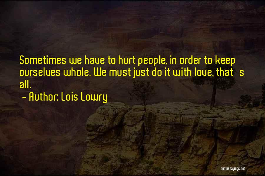 Hurt Ourselves Quotes By Lois Lowry