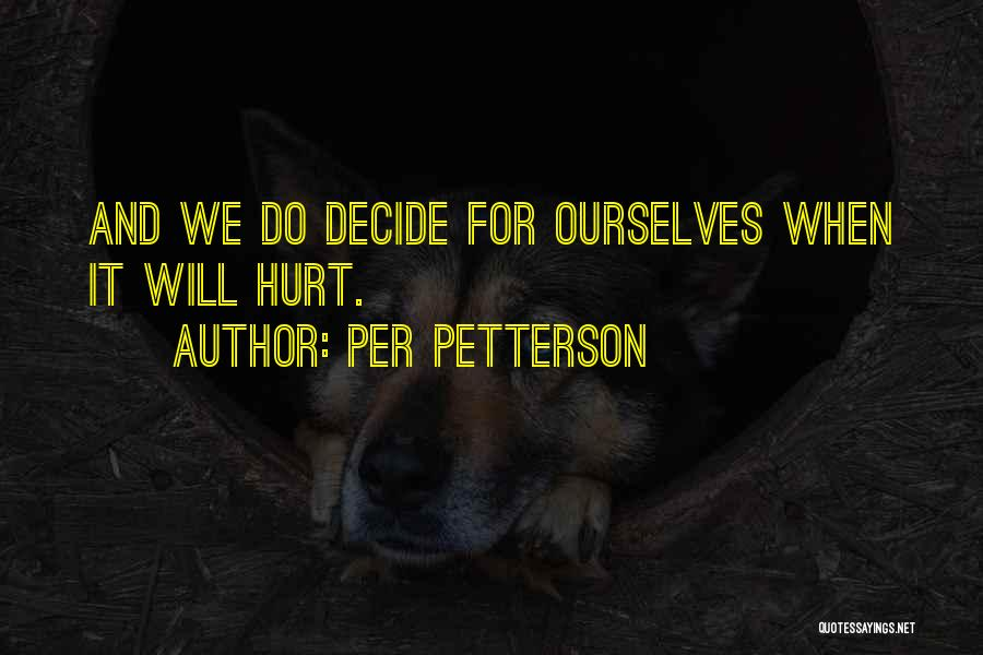 Hurt Ourselves Quotes By Per Petterson