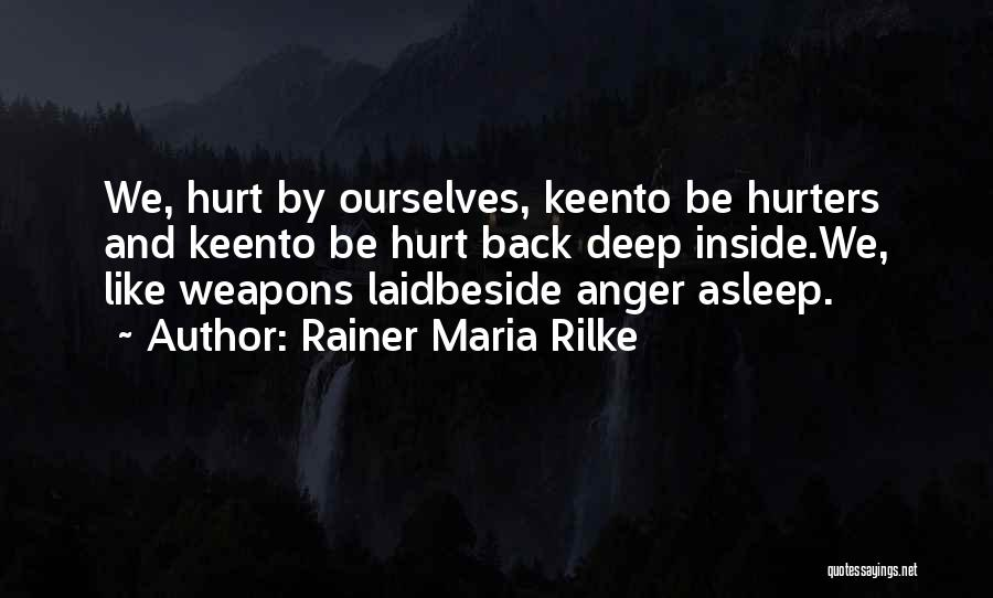 Hurt Ourselves Quotes By Rainer Maria Rilke