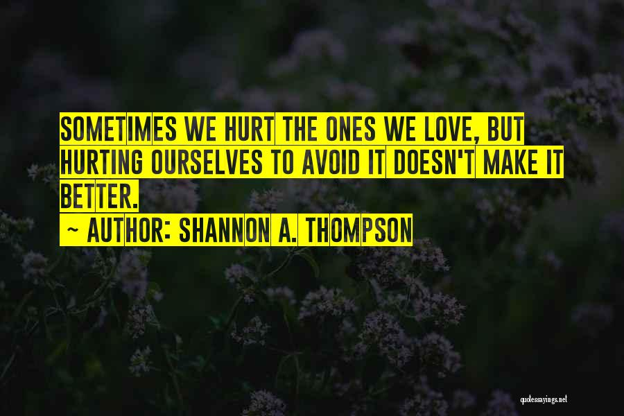 Hurt Ourselves Quotes By Shannon A. Thompson