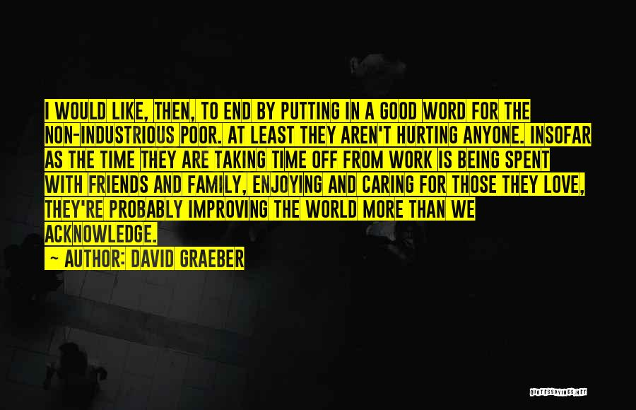 Hurting Someone You Love And Being Sorry Quotes By David Graeber