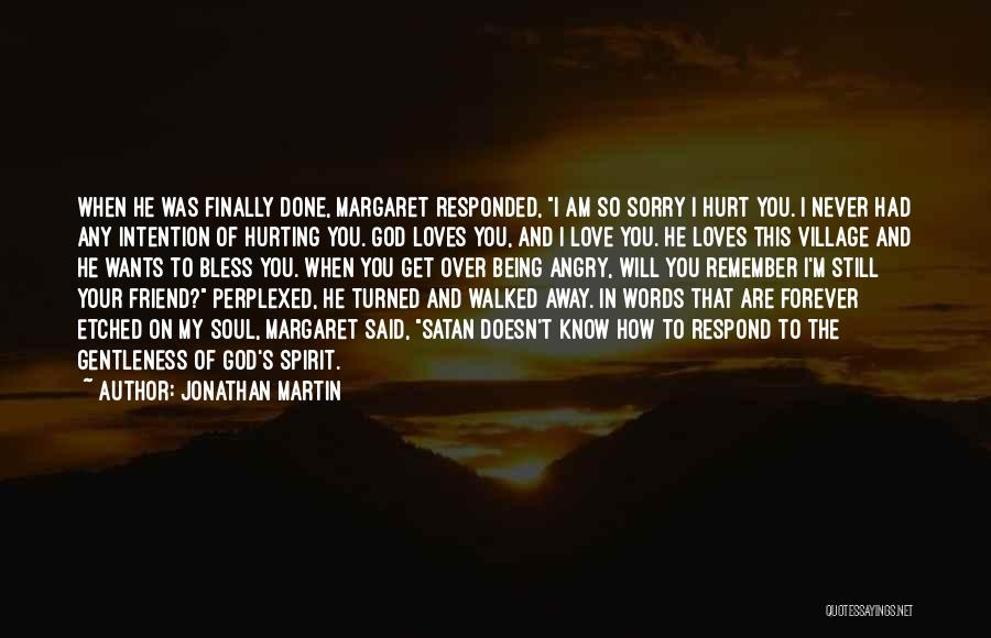Hurting Someone You Love And Being Sorry Quotes By Jonathan Martin
