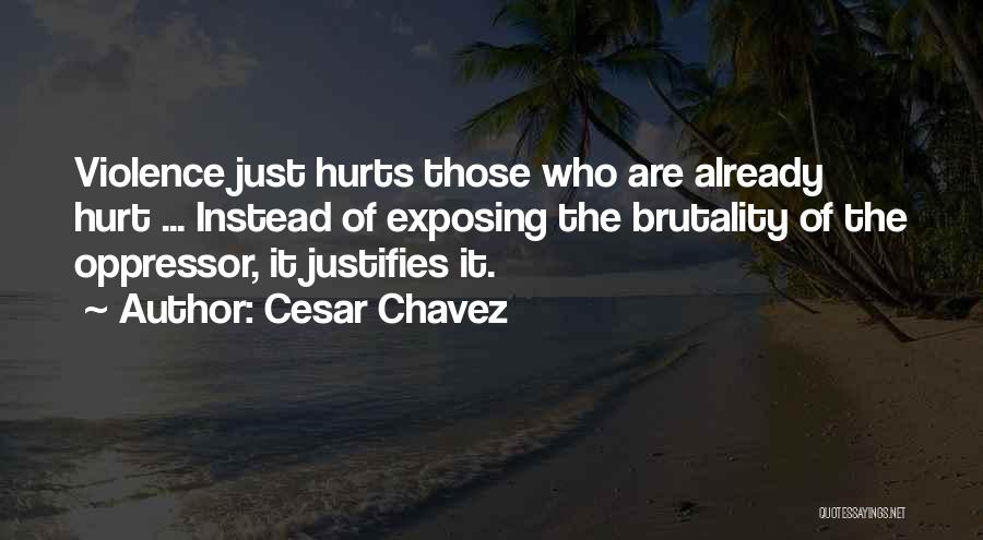 Hurts Quotes By Cesar Chavez