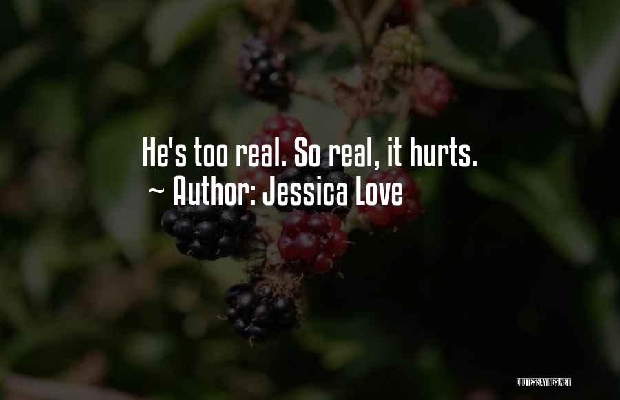 Hurts Quotes By Jessica Love