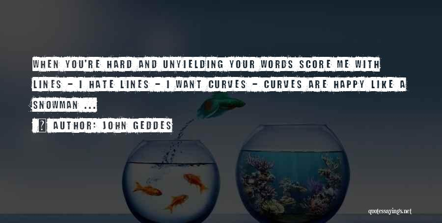 Hurts Quotes By John Geddes