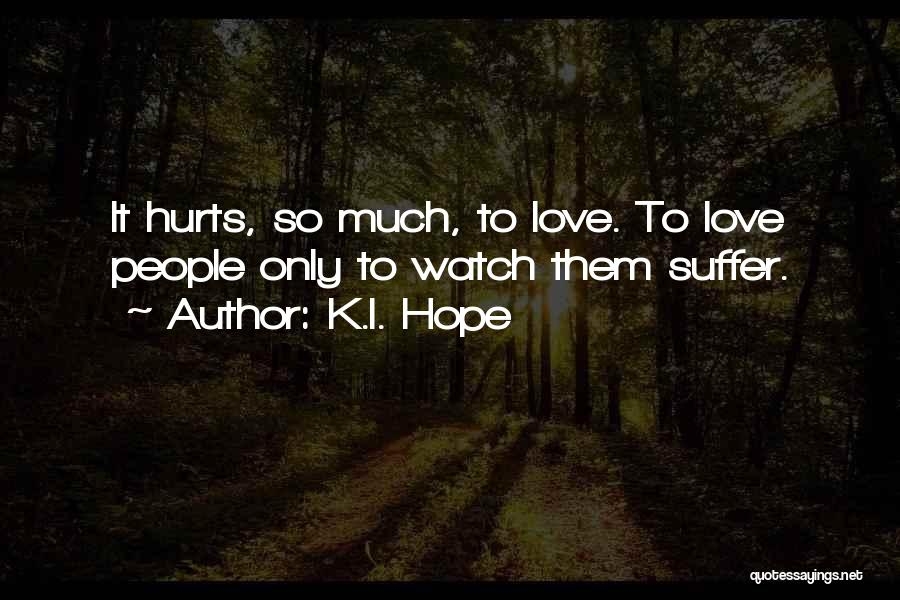 Hurts Quotes By K.I. Hope