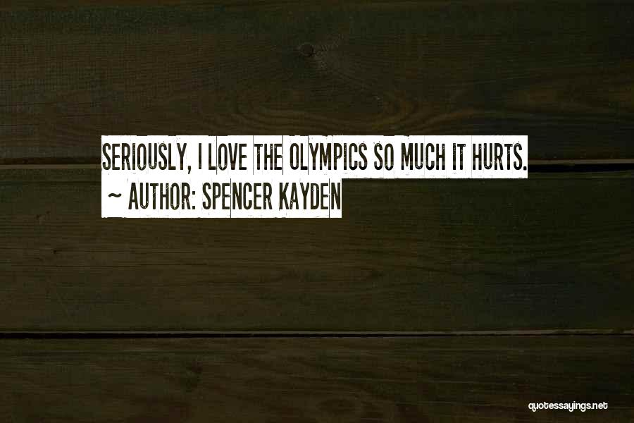 Hurts Quotes By Spencer Kayden