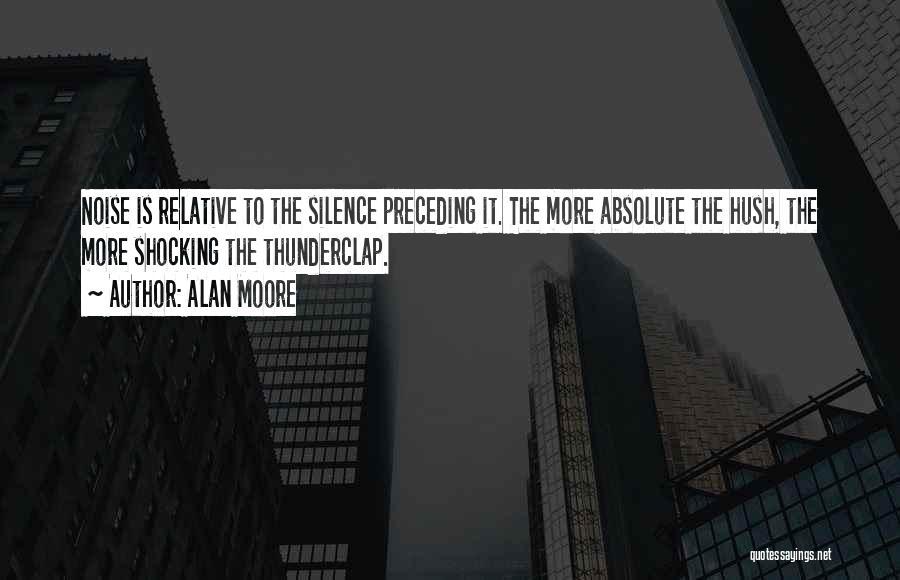Hush Hush Silence Quotes By Alan Moore