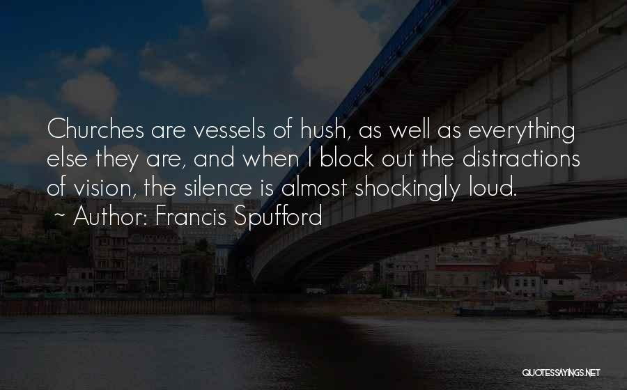 Hush Hush Silence Quotes By Francis Spufford