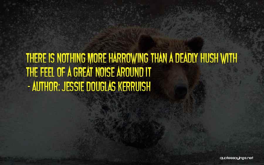 Hush Hush Silence Quotes By Jessie Douglas Kerruish