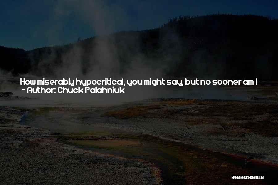 Hypocritical Quotes By Chuck Palahniuk