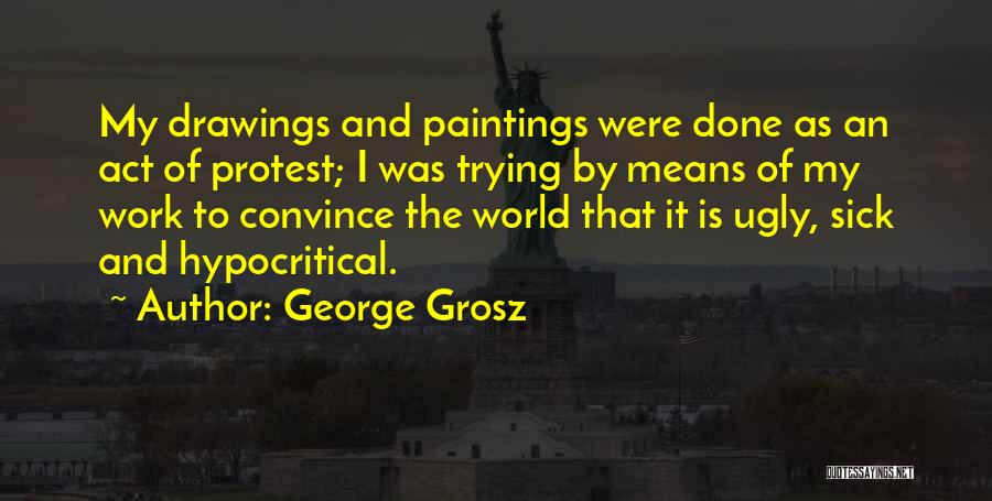 Hypocritical Quotes By George Grosz