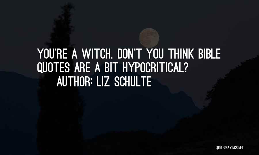 Hypocritical Quotes By Liz Schulte
