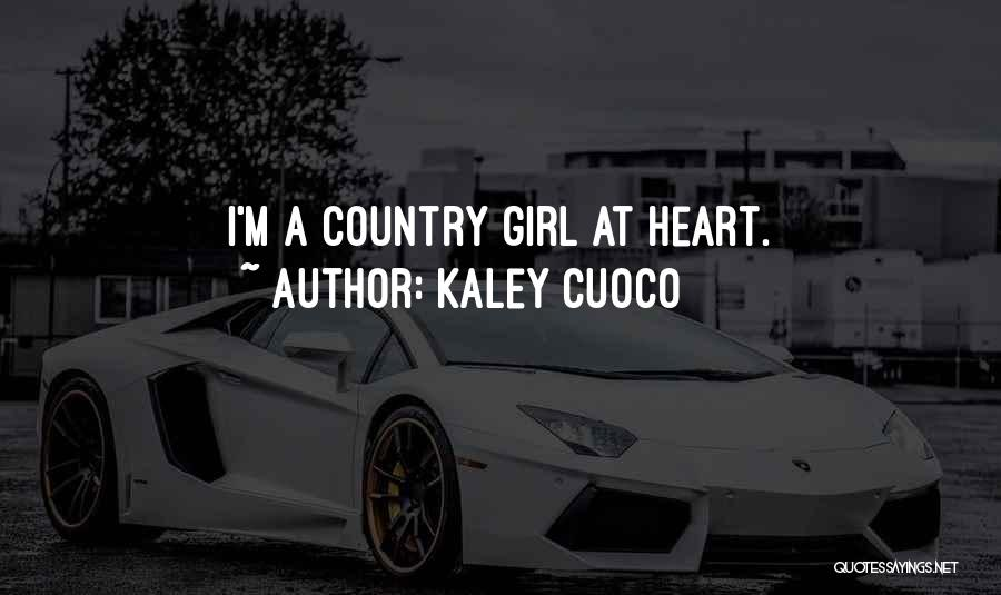 I A Country Girl Quotes By Kaley Cuoco