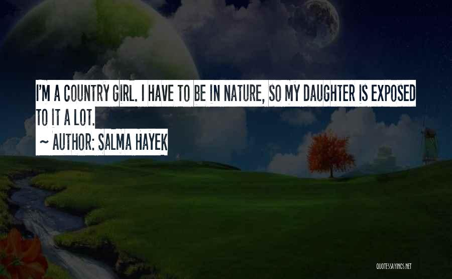 I A Country Girl Quotes By Salma Hayek