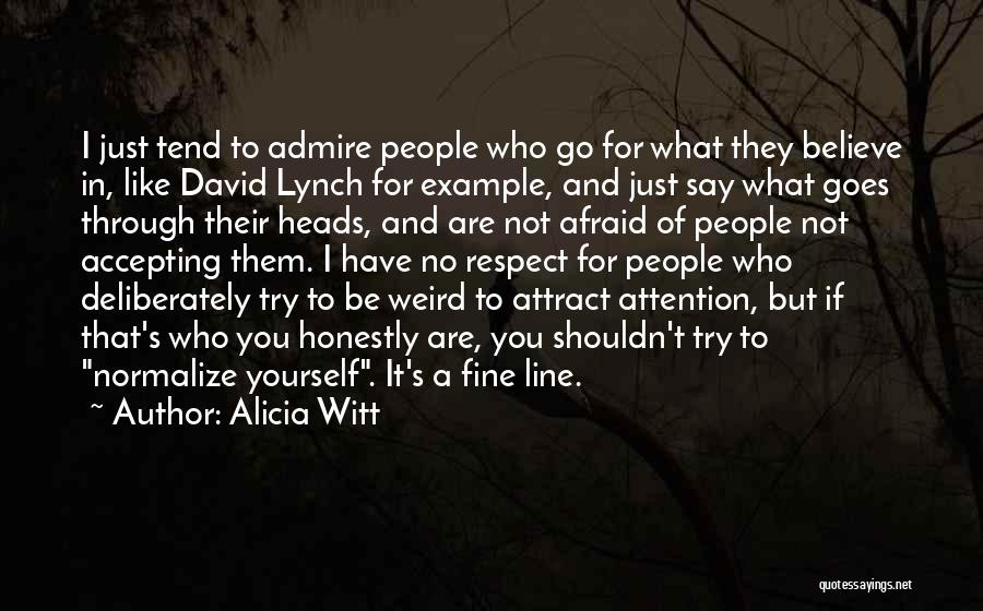 I Admire And Respect You Quotes By Alicia Witt
