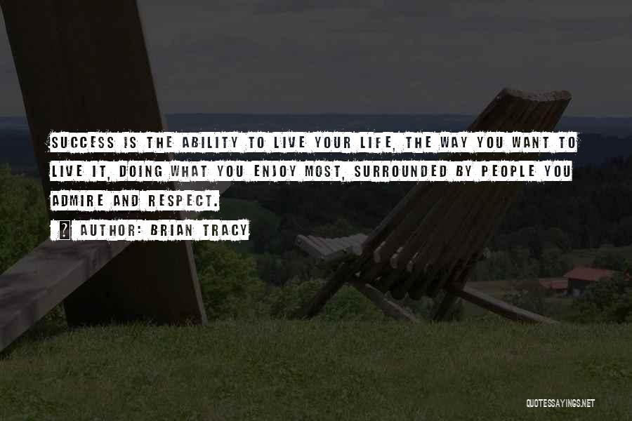 I Admire And Respect You Quotes By Brian Tracy