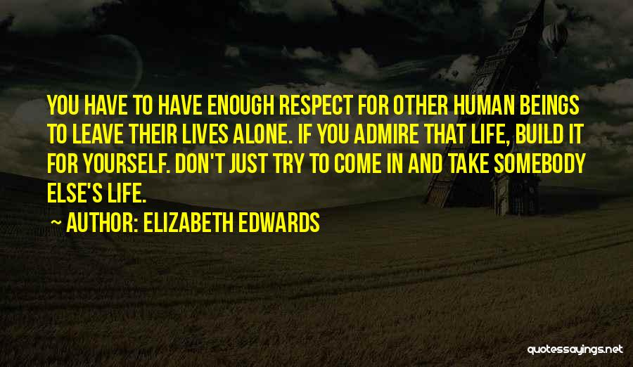 I Admire And Respect You Quotes By Elizabeth Edwards