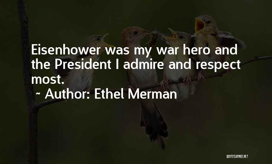 I Admire And Respect You Quotes By Ethel Merman