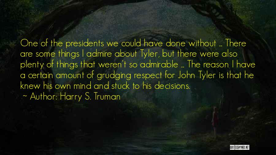 I Admire And Respect You Quotes By Harry S. Truman