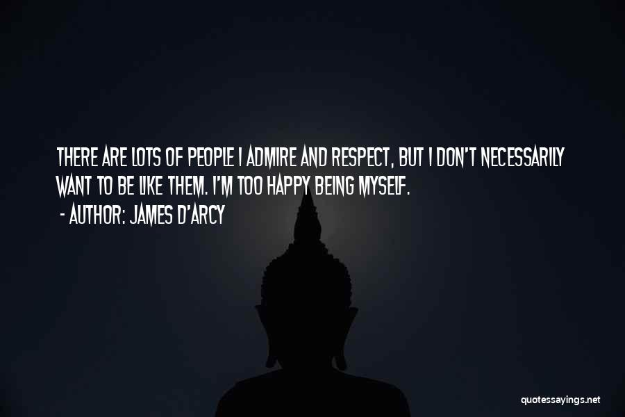 I Admire And Respect You Quotes By James D'arcy