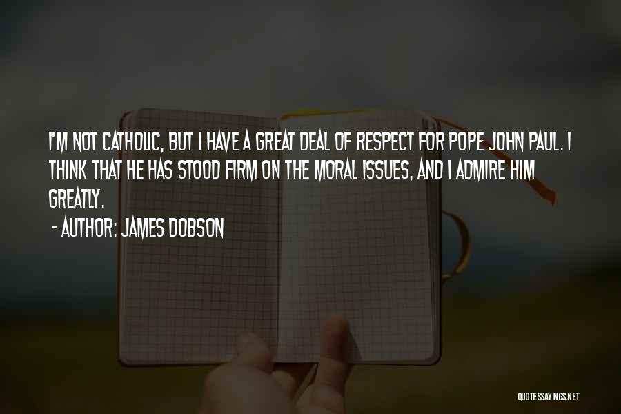 I Admire And Respect You Quotes By James Dobson