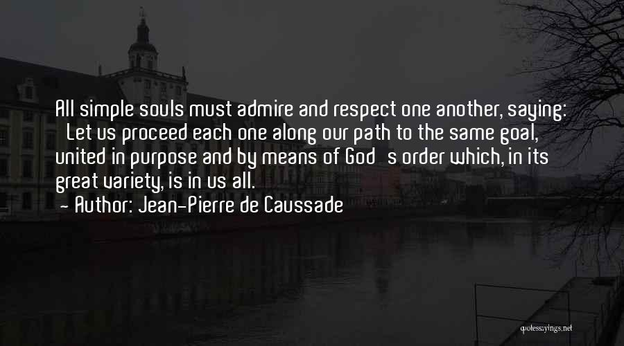 I Admire And Respect You Quotes By Jean-Pierre De Caussade