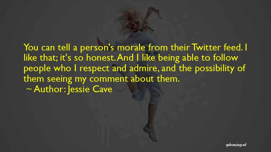 I Admire And Respect You Quotes By Jessie Cave