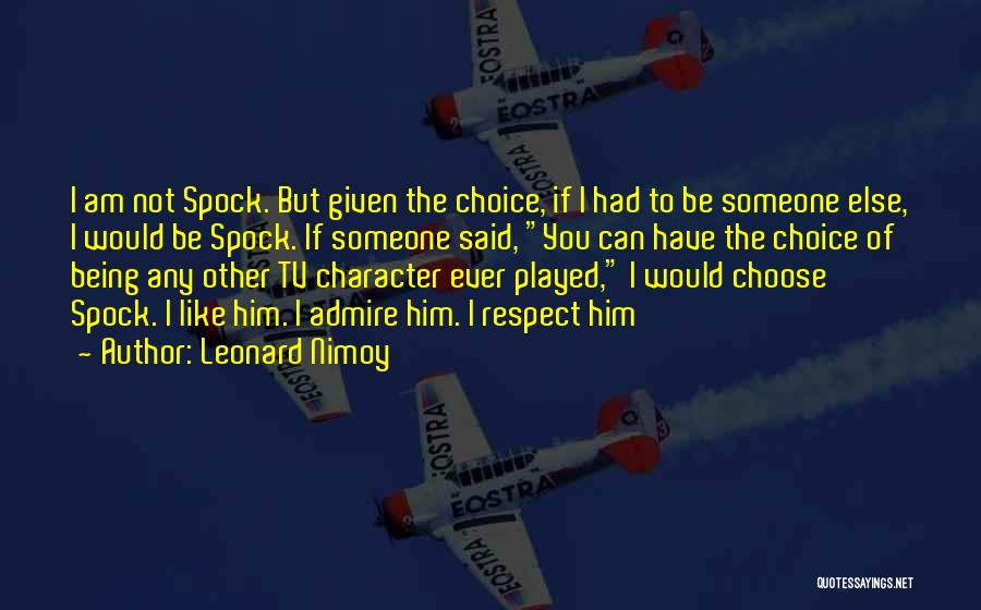 I Admire And Respect You Quotes By Leonard Nimoy