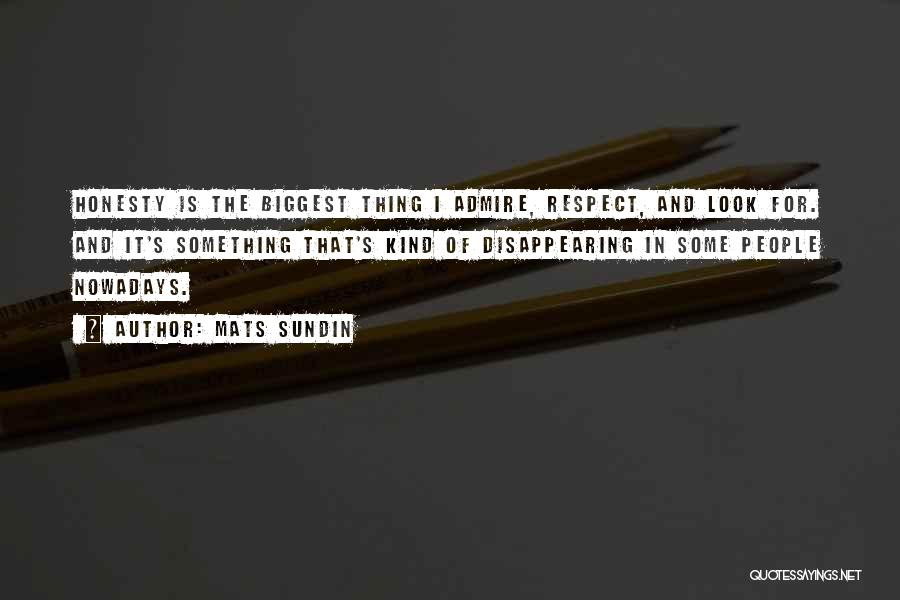 I Admire And Respect You Quotes By Mats Sundin