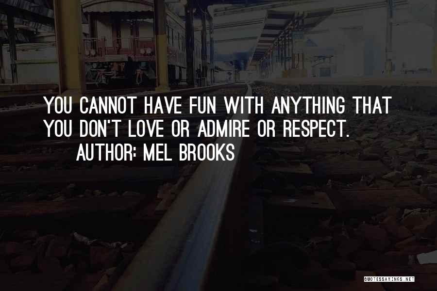 I Admire And Respect You Quotes By Mel Brooks