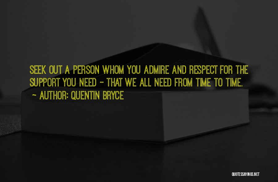 I Admire And Respect You Quotes By Quentin Bryce