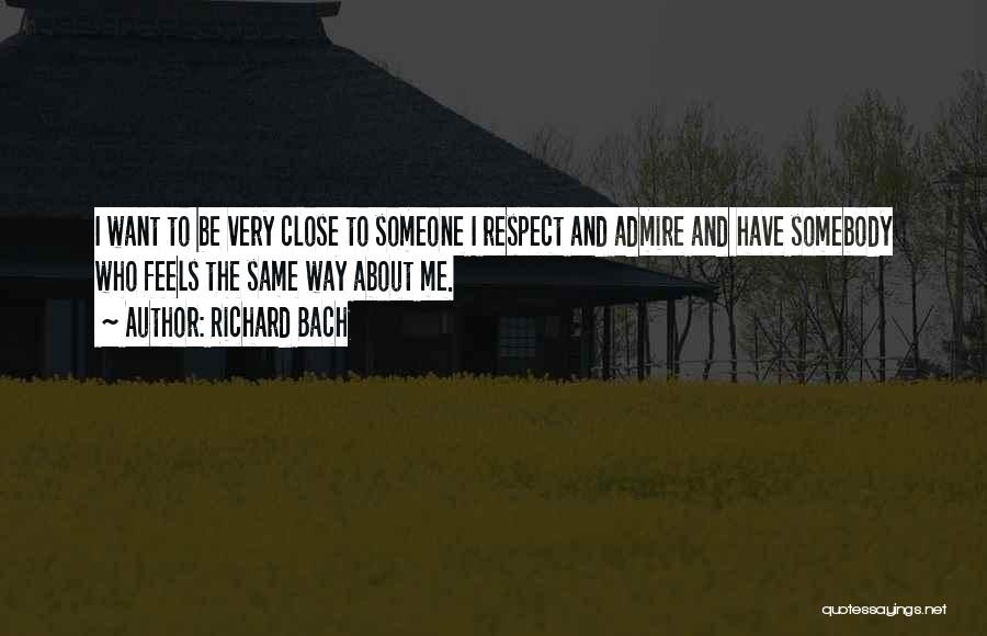 I Admire And Respect You Quotes By Richard Bach