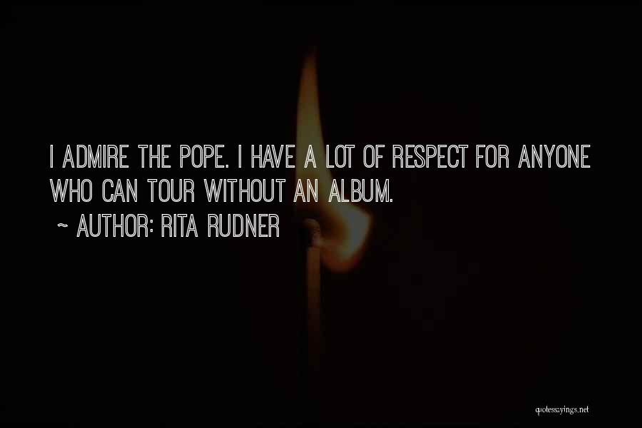 I Admire And Respect You Quotes By Rita Rudner