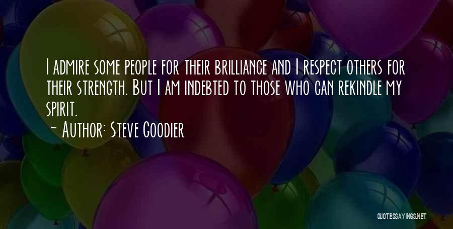 I Admire And Respect You Quotes By Steve Goodier