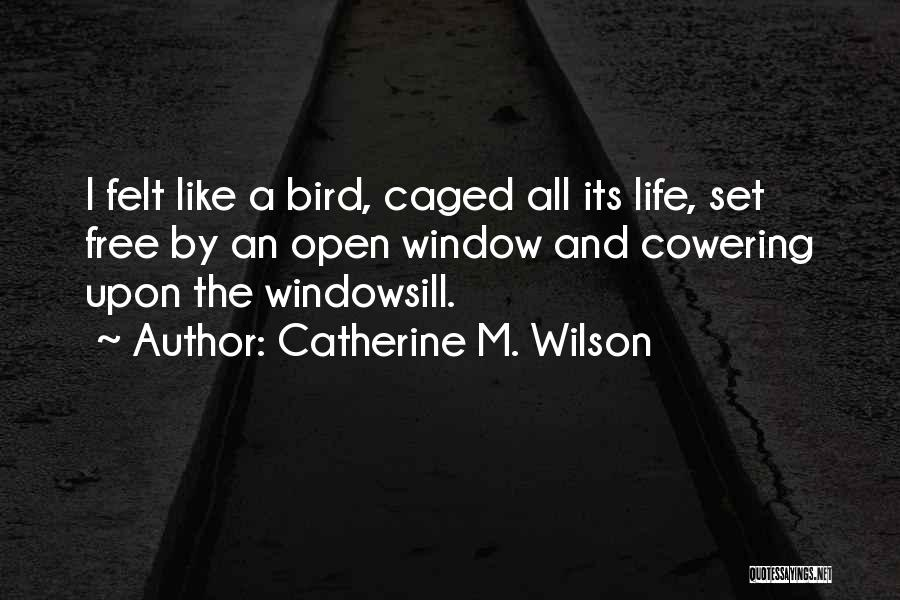 I Am A Free Bird Quotes By Catherine M. Wilson