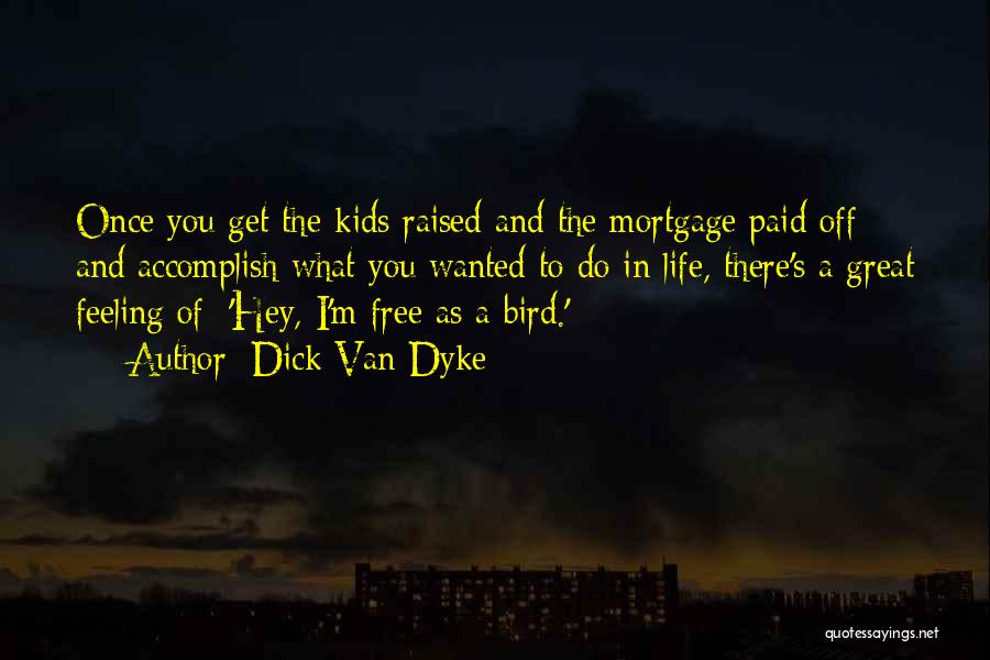 I Am A Free Bird Quotes By Dick Van Dyke