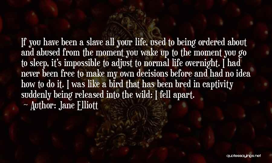 I Am A Free Bird Quotes By Jane Elliott