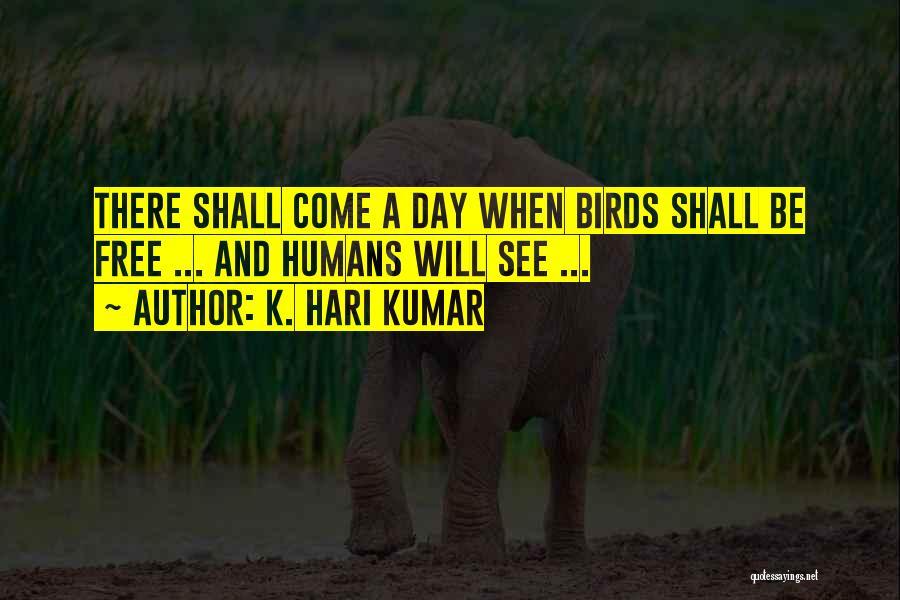 I Am A Free Bird Quotes By K. Hari Kumar