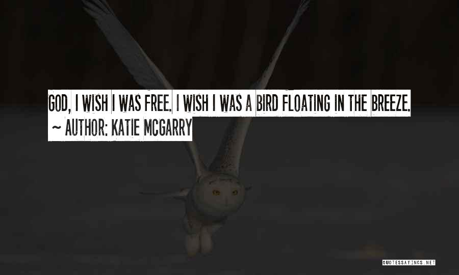 I Am A Free Bird Quotes By Katie McGarry