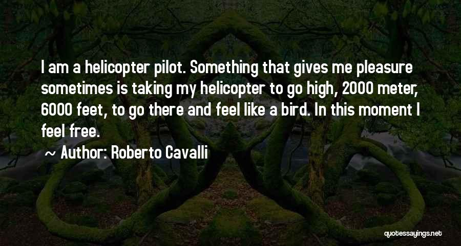 I Am A Free Bird Quotes By Roberto Cavalli