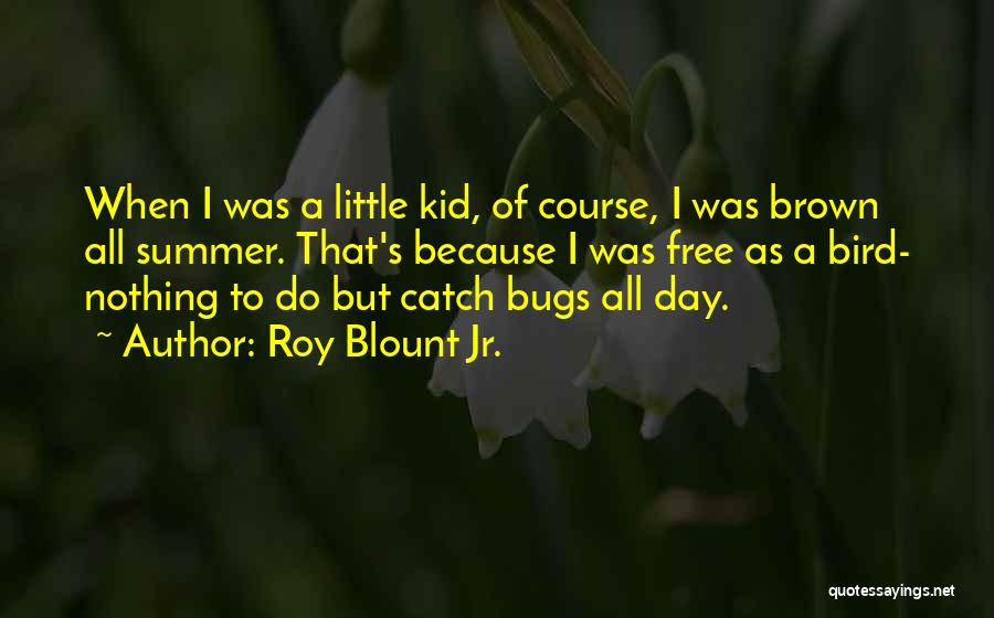 I Am A Free Bird Quotes By Roy Blount Jr.