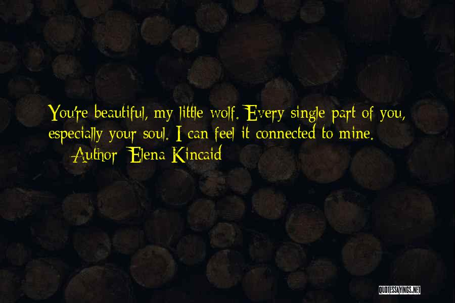 I Am Beautiful In Every Single Way Quotes By Elena Kincaid
