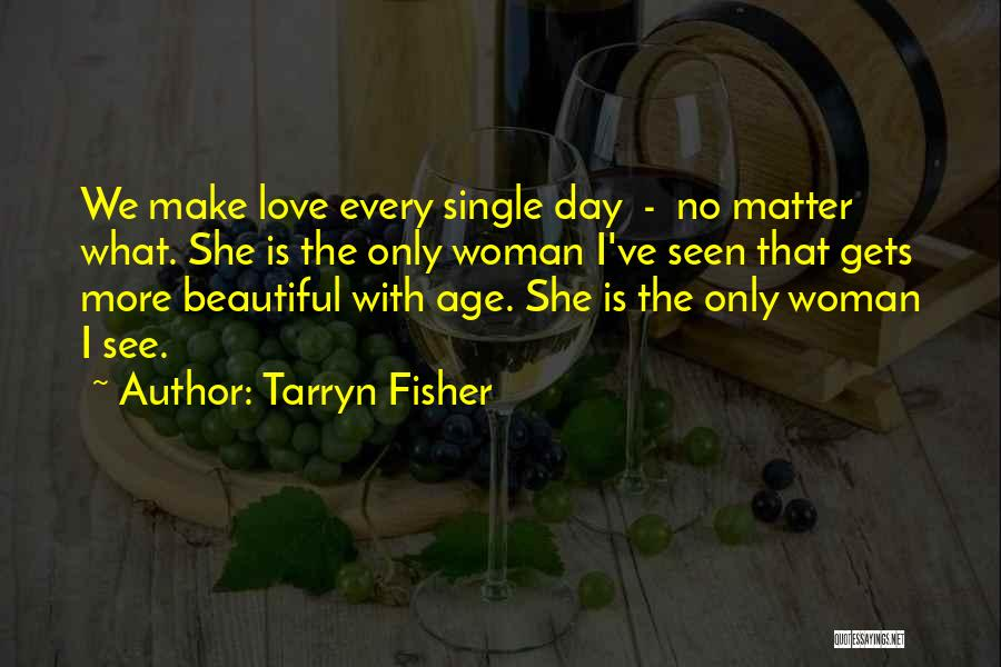 I Am Beautiful In Every Single Way Quotes By Tarryn Fisher