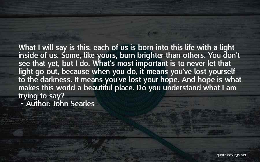 I Am Beautiful Inside Quotes By John Searles