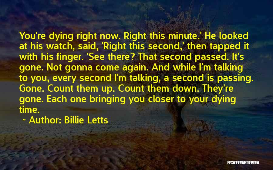 I Am Dying Every Second Quotes By Billie Letts
