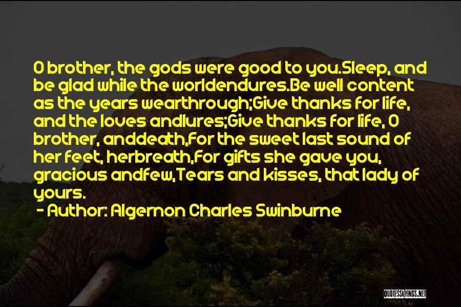 I Am Glad Your In My Life Quotes By Algernon Charles Swinburne