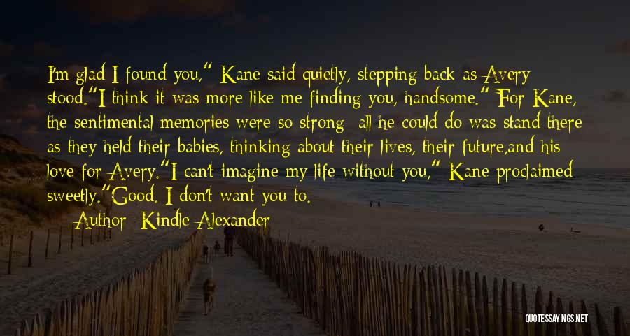 I Am Glad Your In My Life Quotes By Kindle Alexander